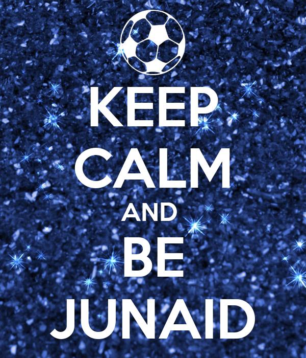 KEEP CALM AND  BE JUNAID