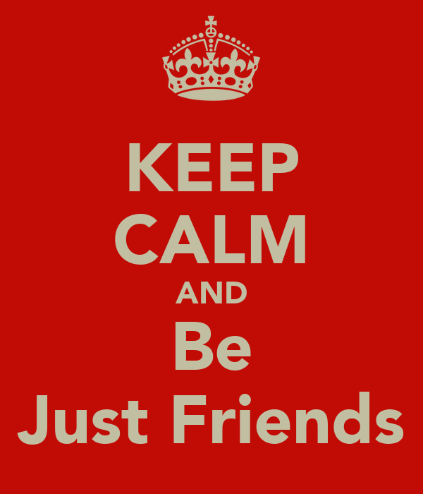 KEEP CALM AND Be Just Friends