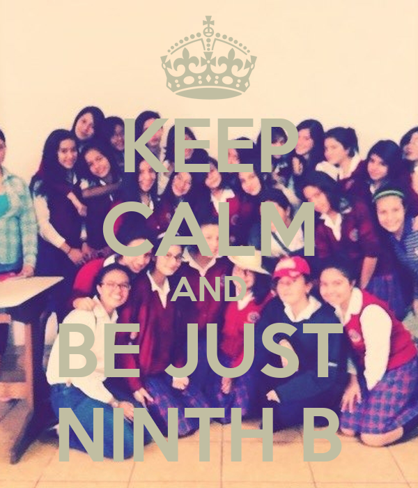 KEEP CALM AND BE JUST  NINTH B