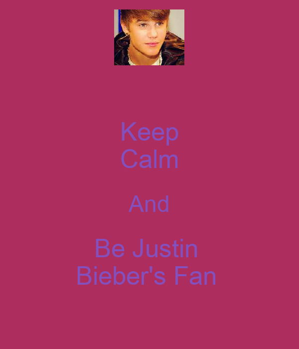 Keep Calm And Be Justin  Bieber's Fan