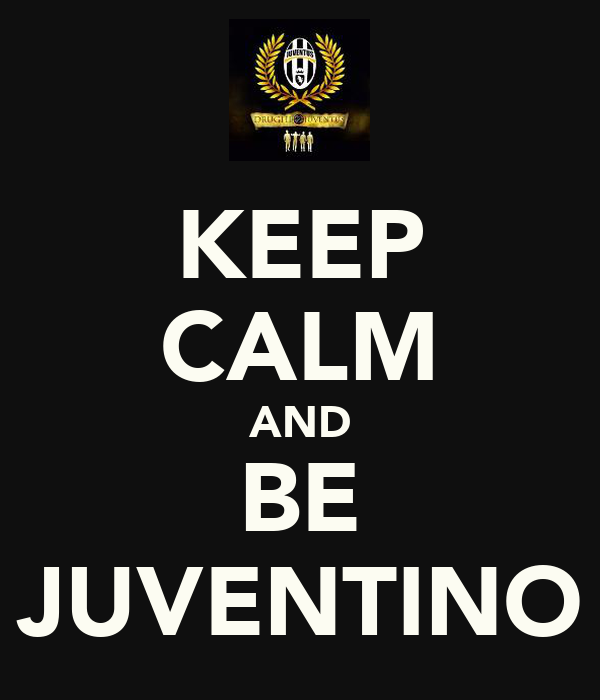 KEEP CALM AND BE JUVENTINO