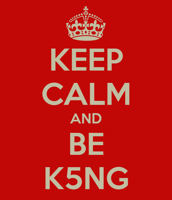 KEEP CALM AND BE K5NG