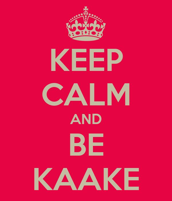 KEEP CALM AND BE KAAKE
