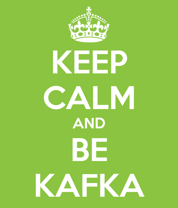KEEP CALM AND  BE  KAFKA