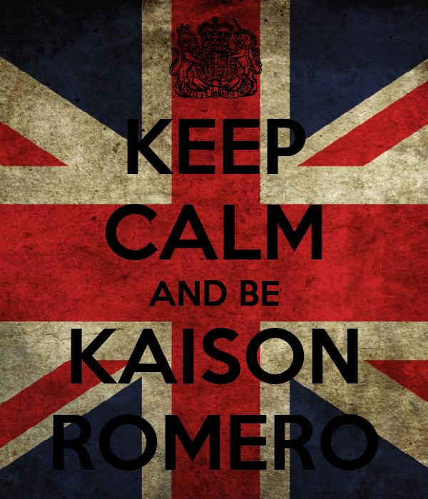 KEEP CALM AND BE KAISON ROMERO