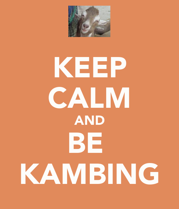 KEEP CALM AND BE  KAMBING