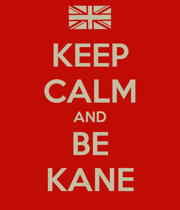 KEEP CALM AND BE KANE