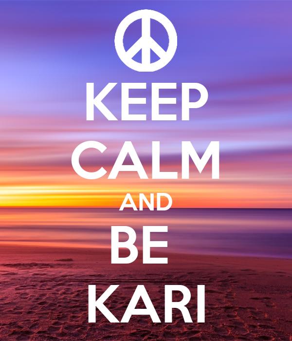 KEEP CALM AND BE  KARI