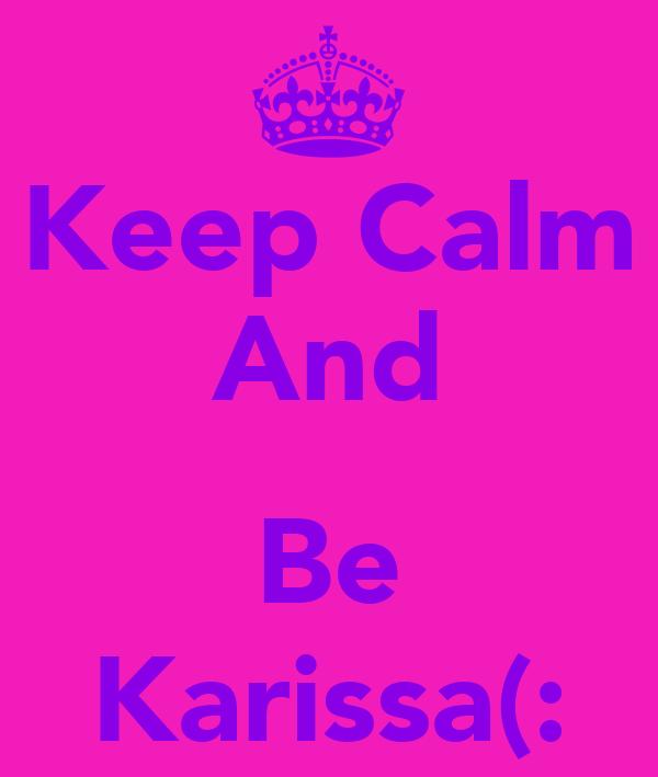 Keep Calm And  Be Karissa(:
