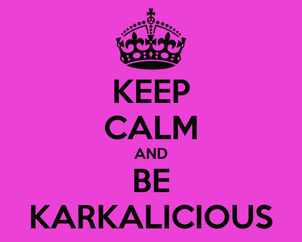 KEEP CALM AND BE KARKALICIOUS