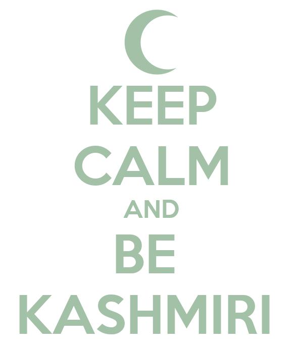 KEEP CALM AND BE  KASHMIRI