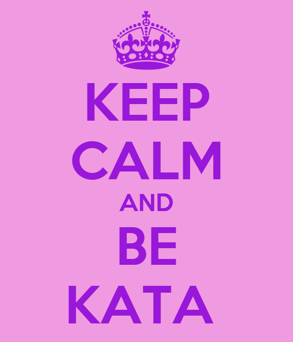 KEEP CALM AND BE KATA