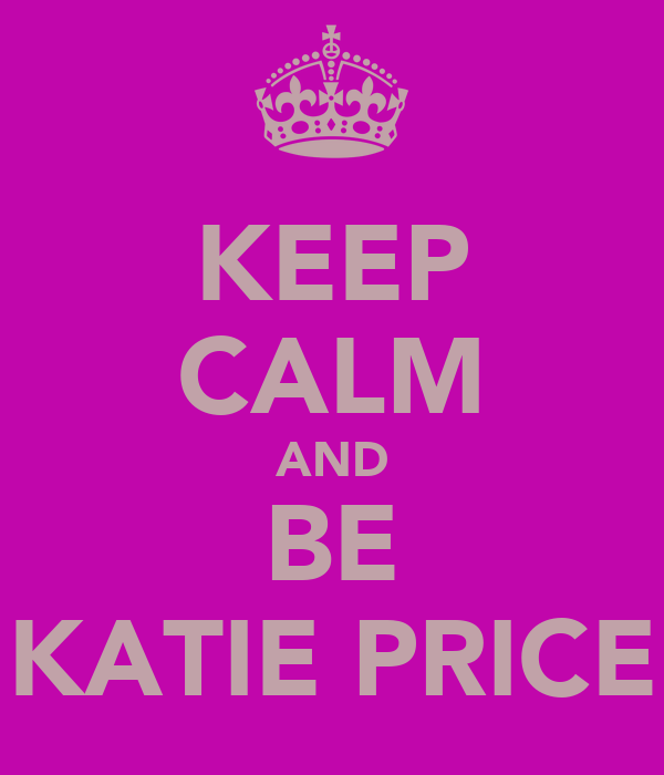 KEEP CALM AND BE KATIE PRICE