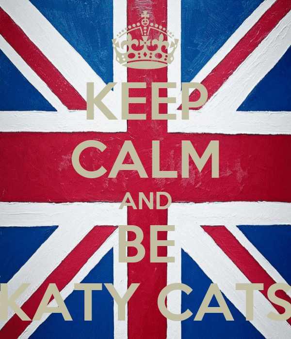 KEEP CALM AND BE KATY CATS