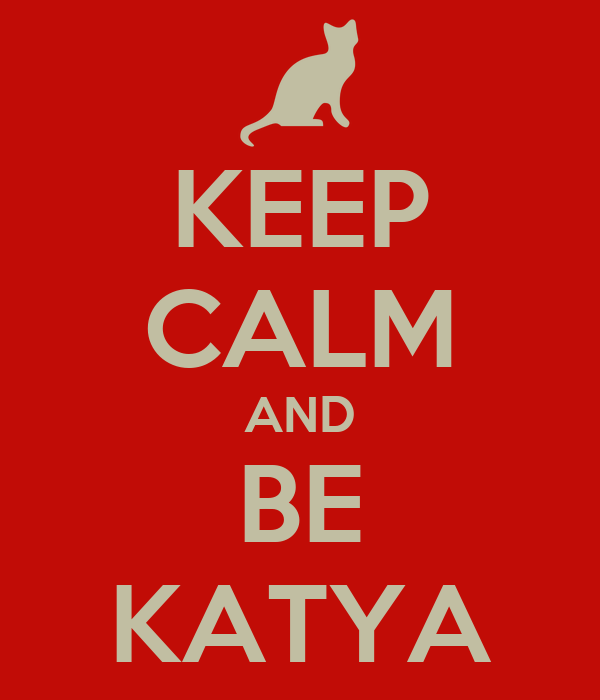 KEEP CALM AND BE KATYA