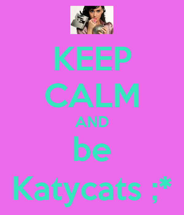 KEEP CALM AND be Katycats ;*