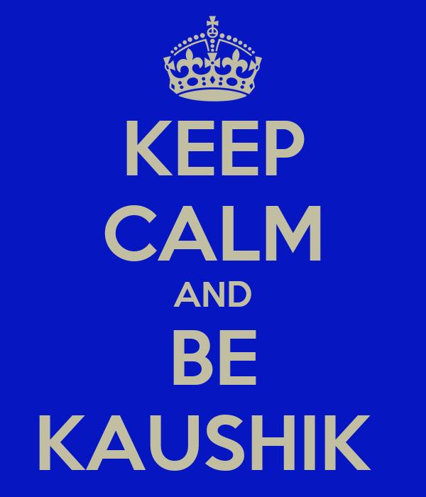 KEEP CALM AND BE KAUSHIK