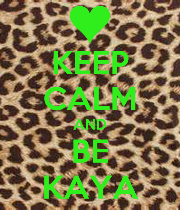 KEEP CALM AND BE KAYA