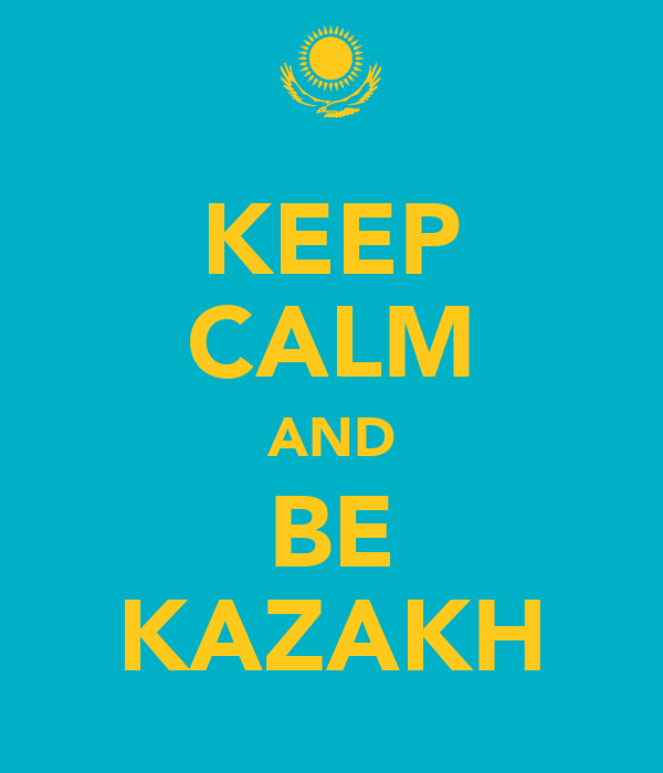 KEEP CALM AND BE KAZAKH