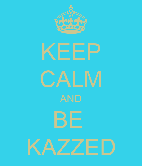 KEEP CALM AND BE  KAZZED