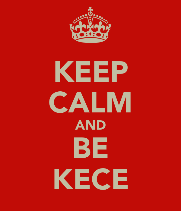 KEEP CALM AND BE KECE