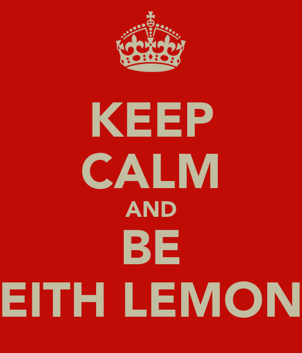 KEEP CALM AND BE KEITH LEMON !