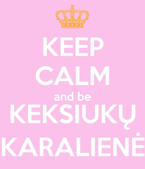 KEEP CALM and be KEKSIUKŲ KARALIENĖ