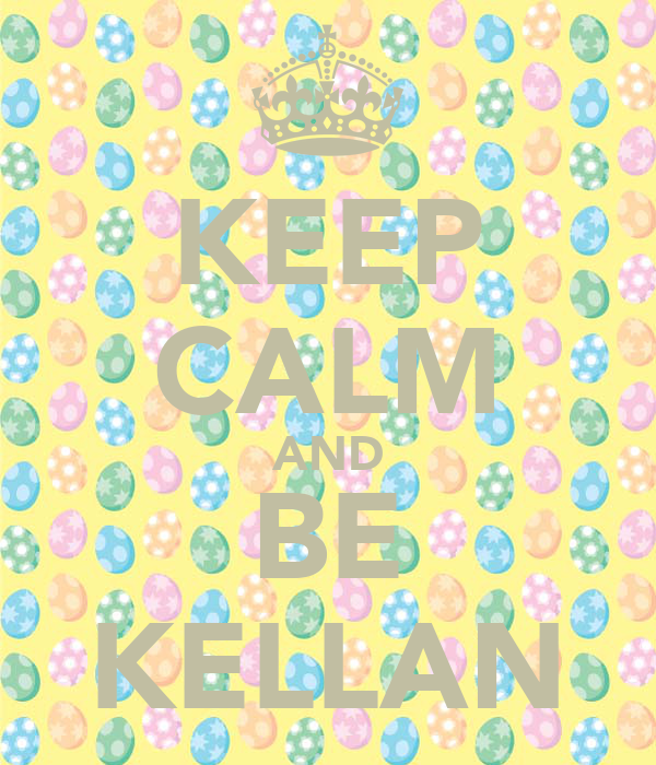 KEEP CALM AND BE KELLAN