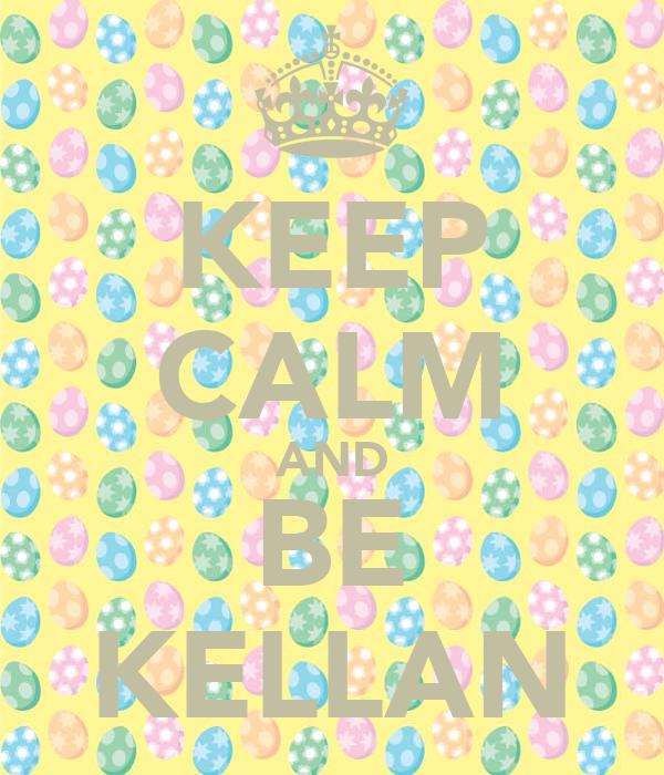 KEEP CALM AND BE KELLAN