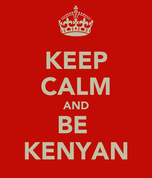 KEEP CALM AND BE  KENYAN