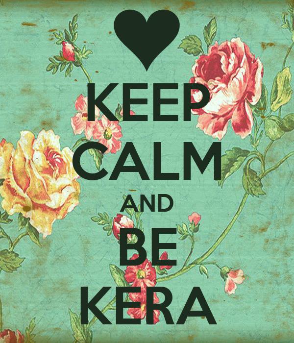 KEEP CALM AND BE KERA