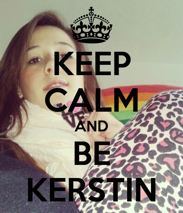 KEEP CALM AND BE KERSTIN