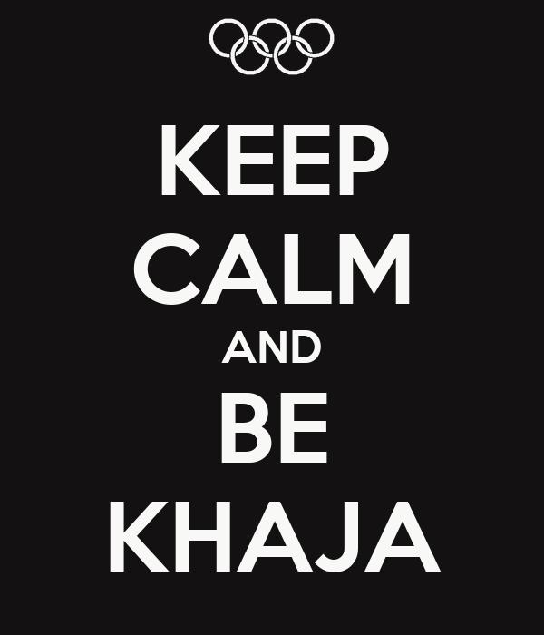 KEEP CALM AND BE KHAJA