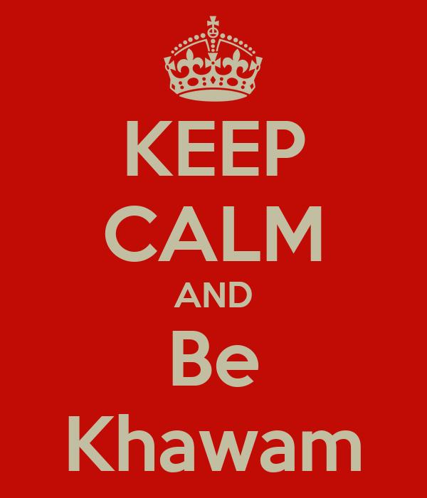 KEEP CALM AND Be Khawam