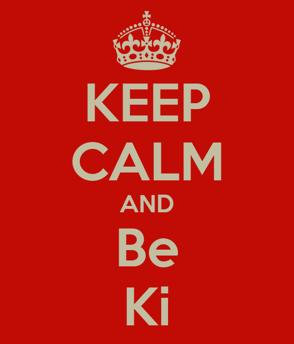 KEEP CALM AND Be Ki