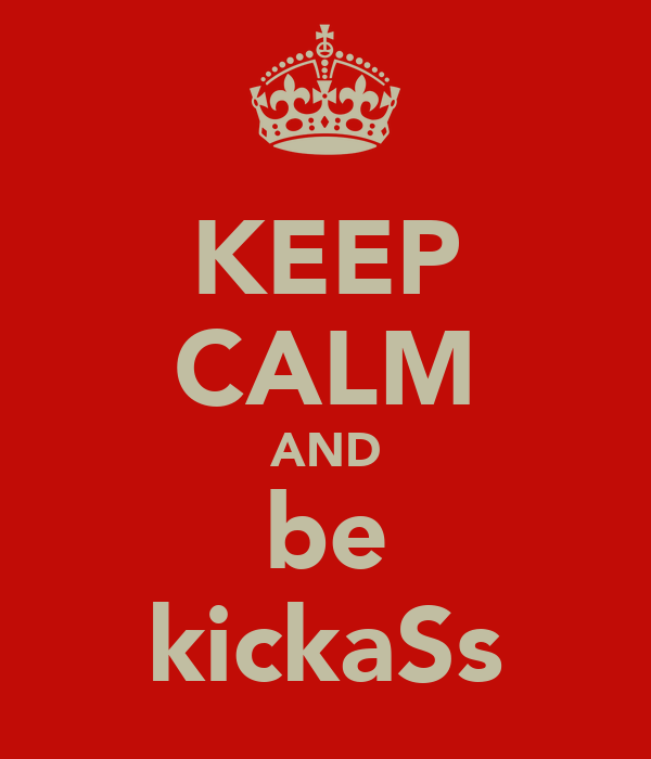 KEEP CALM AND be kickaSs