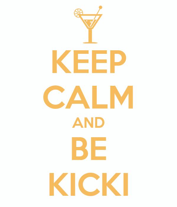 KEEP CALM AND BE KICKI