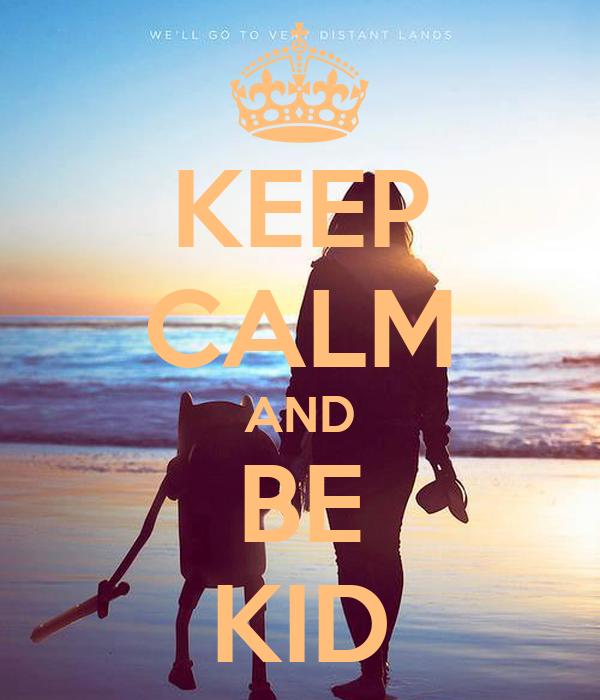 KEEP CALM AND BE KID