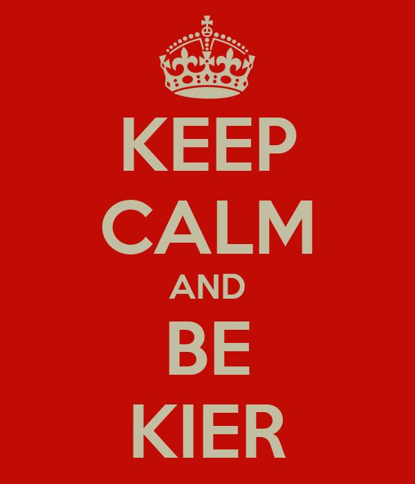 KEEP CALM AND BE KIER