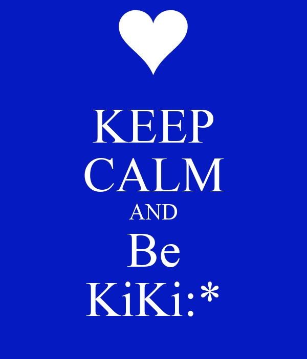 KEEP CALM AND Be KiKi:*