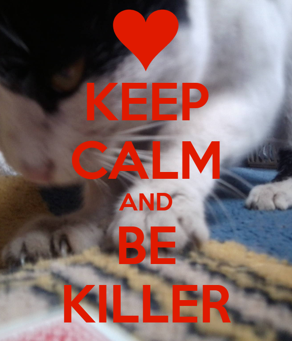 KEEP CALM AND BE KILLER