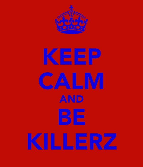 KEEP CALM AND BE KILLERZ