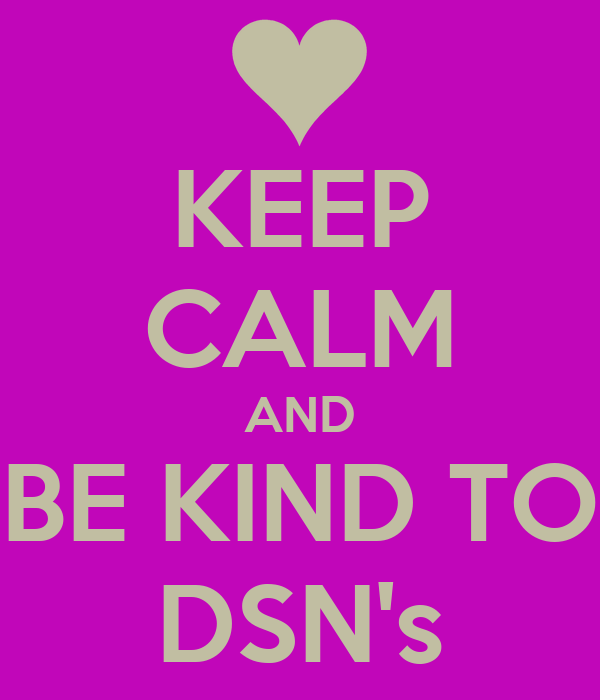 KEEP CALM AND BE KIND TO DSN's