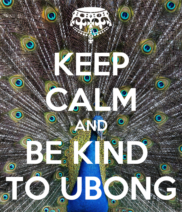 KEEP CALM AND BE KIND  TO UBONG