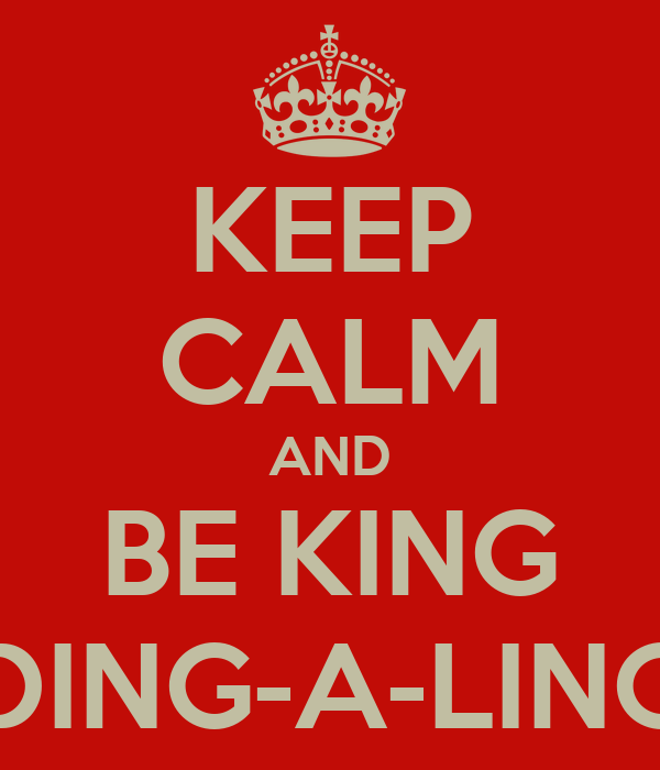 KEEP CALM AND BE KING DING-A-LING