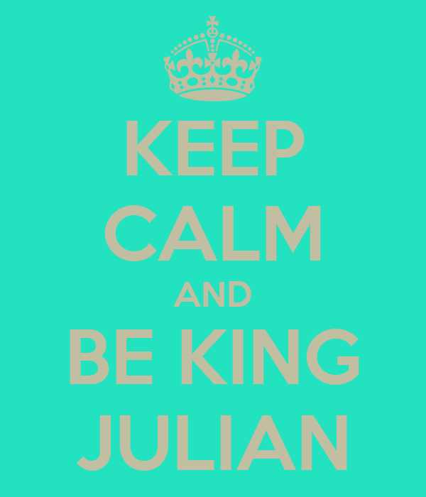 KEEP CALM AND BE KING JULIAN