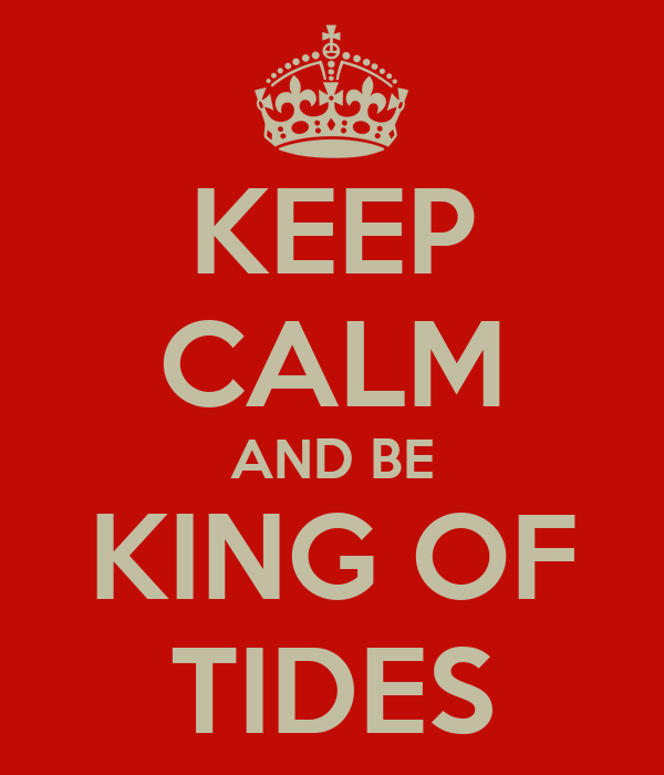 KEEP CALM AND BE KING OF TIDES