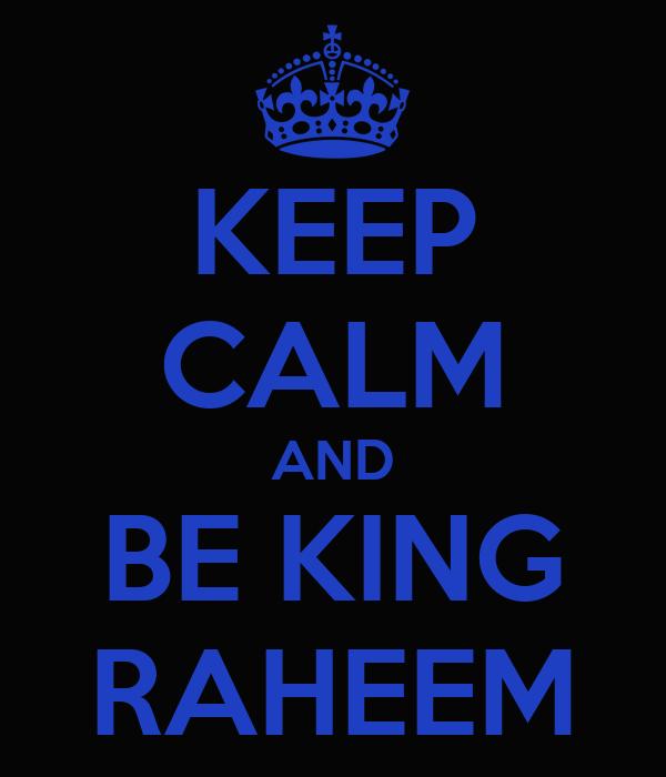 KEEP CALM AND BE KING RAHEEM