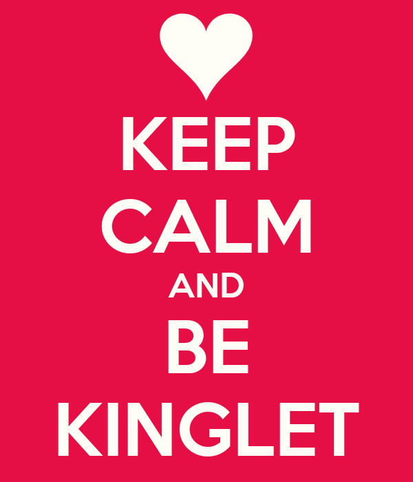 KEEP CALM AND BE KINGLET