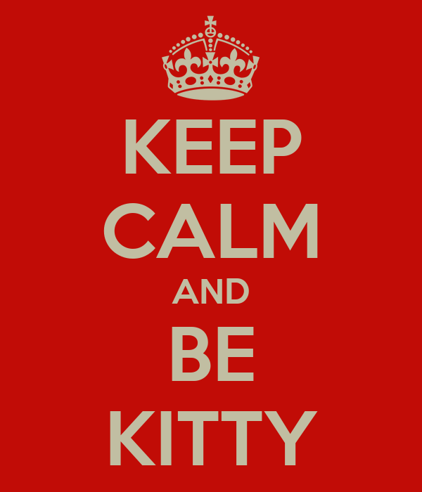 KEEP CALM AND BE KITTY